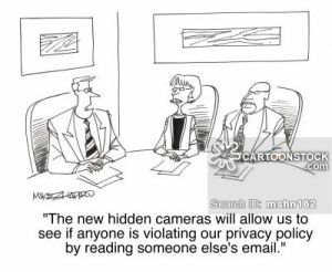 'The new hidden cameras will allow us to see if anyone is violating our privacy policy by reading someone else's email.'