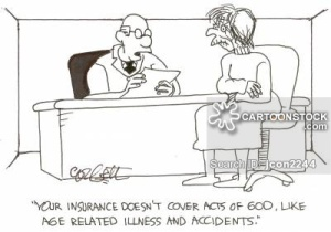 'Your insurance doesn't cover acts of God, like age related illness and accidents.'